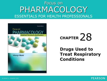 Focus on PHARMACOLOGY ESSENTIALS FOR HEALTH PROFESSIONALS CHAPTER Drugs Used to Treat Respiratory Conditions 28.