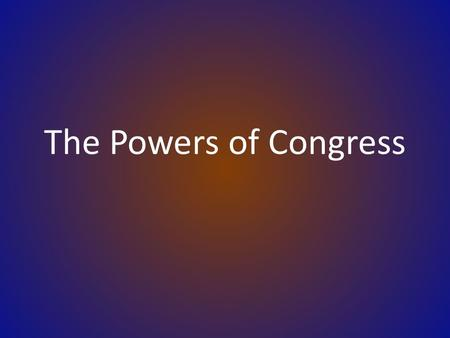 The Powers of Congress. The Scope of Congressional Power.