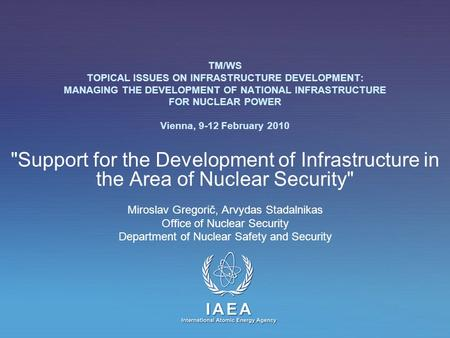 IAEA International Atomic Energy Agency TM/WS TOPICAL ISSUES ON INFRASTRUCTURE DEVELOPMENT: MANAGING THE DEVELOPMENT OF NATIONAL INFRASTRUCTURE FOR NUCLEAR.