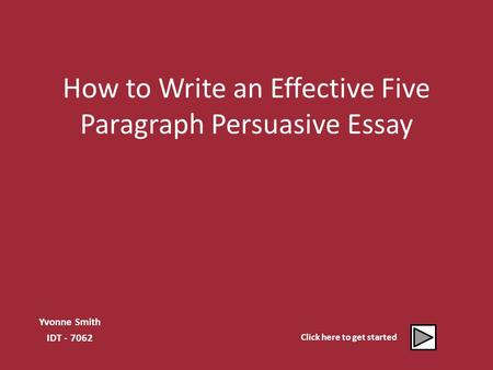 How to Write an Effective Five Paragraph Persuasive Essay Yvonne Smith IDT - 7062 Click here to get started.