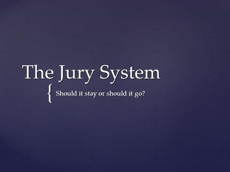{ The Jury System Should it stay or should it go?.