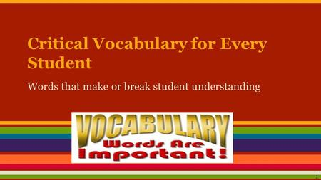 Critical Vocabulary for Every Student Words that make or break student understanding 1.