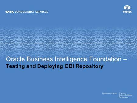 Oracle Business Intelligence Foundation – Testing and Deploying OBI Repository.