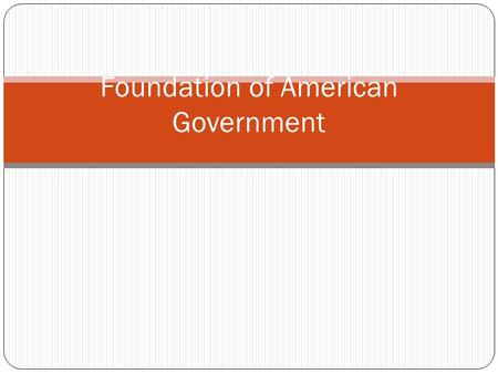 Foundation of American Government. Standard SSCG1 The student will demonstrate knowledge of the political philosophies that shaped the development of.