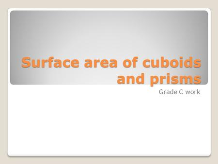 Surface area of cuboids and prisms Grade C work. Find the area of these shapes.