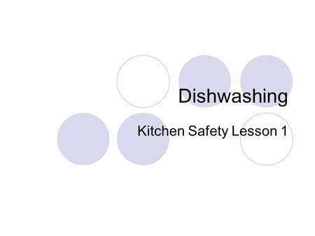 Dishwashing Kitchen Safety Lesson 1. Steps to proper dishwashing Step 1- Place dirty dishes near the sink when you are finished with them Step 2- Rinse.