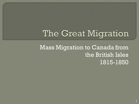 Mass Migration to Canada from the British Isles 1815-1850 1.