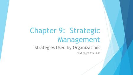 Chapter 9: Strategic Management Strategies Used by Organizations Text Pages 235 - 240.