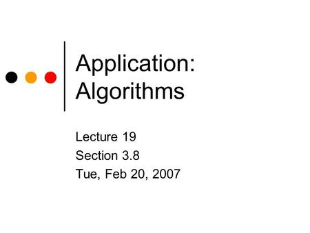 Application: Algorithms Lecture 19 Section 3.8 Tue, Feb 20, 2007.