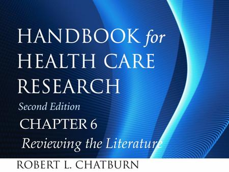 Handbook for Health Care Research, Second Edition Chapter 6 © 2010 Jones and Bartlett Publishers, LLC CHAPTER 6 Reviewing the Literature.