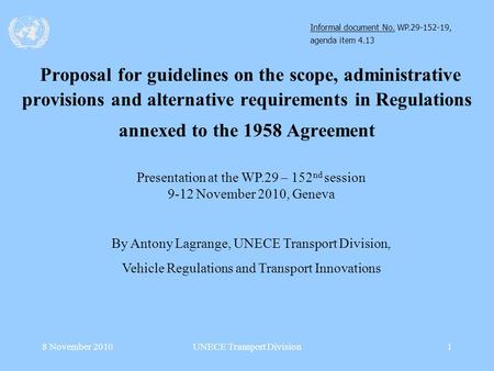 8 November 2010UNECE Transport Division1 Presentation at the WP.29 – 152 nd session 9-12 November 2010, Geneva By Antony Lagrange, UNECE Transport Division,