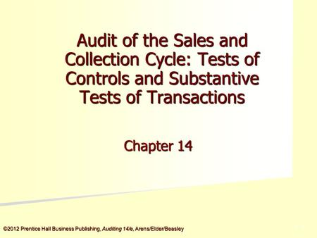 ©2012 Prentice Hall Business Publishing, Auditing 14/e, Arens/Elder/Beasley 5 - 5 Audit of the Sales and Collection Cycle: Tests of Controls and Substantive.