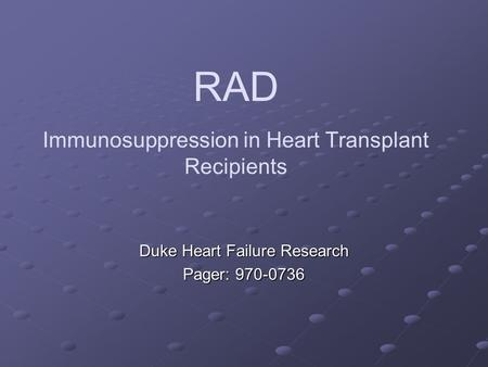 RAD Immunosuppression in Heart Transplant Recipients Duke Heart Failure Research Pager: 970-0736.