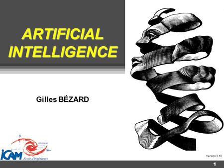 1 ARTIFICIAL INTELLIGENCE Gilles BÉZARD Version 3.16.
