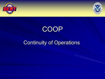 "COOP Continuity of Operations. COOP COOP is ""Good Business Practice"" Ensure that county and state agencies can maintain and continue operations Ensure."