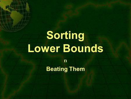 Sorting Lower Bounds n Beating Them. Recap Divide and Conquer –Know how to break a problem into smaller problems, such that –Given a solution to the smaller.