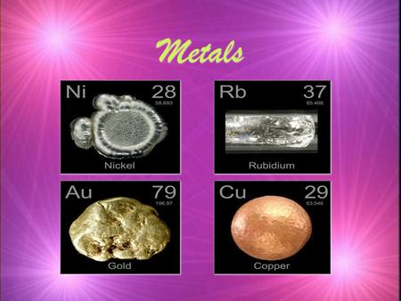 Metals. Properties of Metals Metals appear to the left of the dark ziz-zag line on the periodic table. Most metals are solid at room temperature.