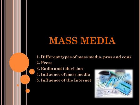 MASS MEDIA 1. Different types of mass media, pros and cons 2. Press