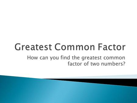 How can you find the greatest common factor of two numbers?