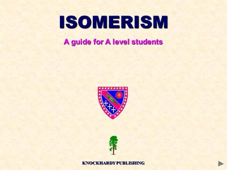 ISOMERISM A guide for A level students KNOCKHARDY PUBLISHING.