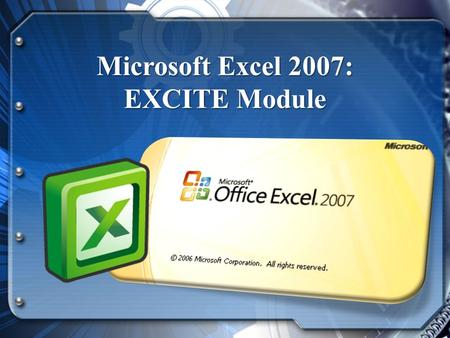 Microsoft Excel 2007: EXCITE Module. The MS Excel 2007 It is the world's most widely-used spreadsheet program, and is part of the Microsoft Office suite.