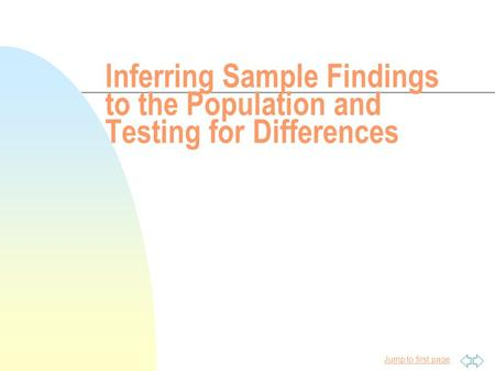 Jump to first page Inferring Sample Findings to the Population and Testing for Differences.