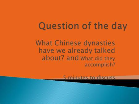 What Chinese dynasties have we already talked about? and What did they accomplish? 5 minutes to discuss.