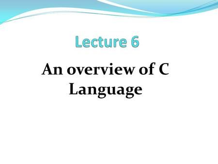 An overview of C Language. Overview of C C language is a general purpose and structured programming language developed by 'Dennis Ritchie' at AT &T's.