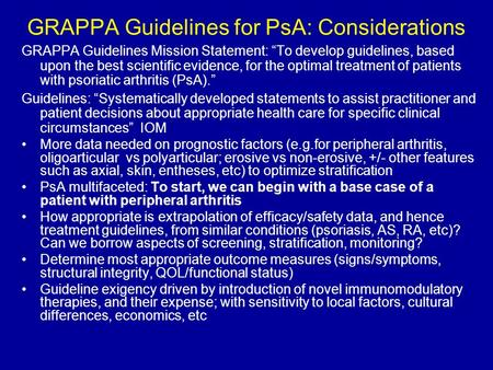 "GRAPPA Guidelines for PsA: Considerations GRAPPA Guidelines Mission Statement: ""To develop guidelines, based upon the best scientific evidence, for the."