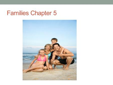 Families Chapter 5. Healthy Families Lasting relationships must be based on mutual caring, trust, and support. If the relationships with family members.