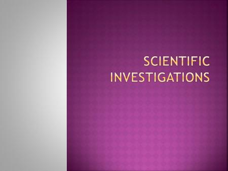  I can compare and contrast 3 types of scientific investigations.  8.2A & B Scientific investigation and reasoning. The student uses scientific inquiry.