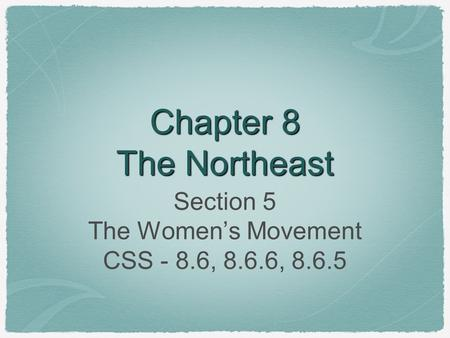 Chapter 8 The Northeast Section 5 The Women's Movement CSS - 8.6, 8.6.6, 8.6.5.