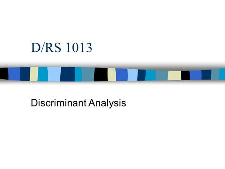 D/RS 1013 Discriminant Analysis. Discriminant Analysis Overview n multivariate extension of the one-way ANOVA n looks at differences between 2 or more.
