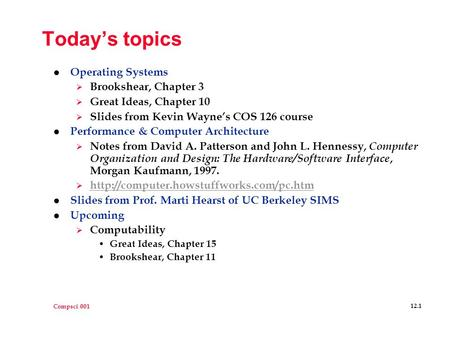 Compsci 001 12.1 Today's topics l Operating Systems  Brookshear, Chapter 3  Great Ideas, Chapter 10  Slides from Kevin Wayne's COS 126 course l Performance.