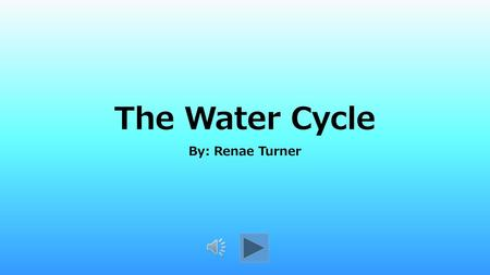 The Water Cycle By: Renae Turner Introducing the Water Cycle It may seem like the rain that falls from the sky and the water we drink is brand new. However,
