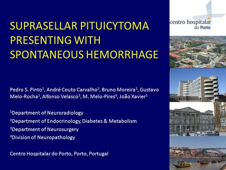 SUPRASELLAR PITUICYTOMA PRESENTING WITH SPONTANEOUS HEMORRHAGE Pedro S. Pinto 1, André Couto Carvalho 2, Bruno Moreira 1, Gustavo Melo-Rocha 2, Alfonso.