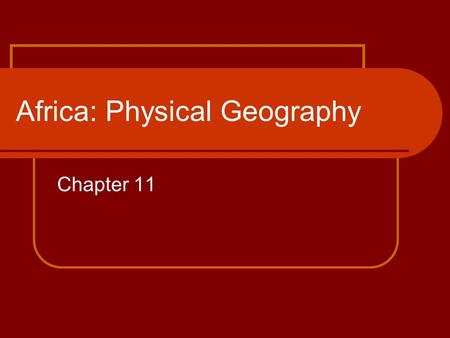 Africa: Physical Geography Chapter 11. Lesson 1 Objectives Learn about Africa's four regions and its major landforms. Find out about Africa's major rivers.