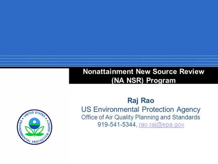Nonattainment New Source Review (NA NSR) Program Raj Rao US Environmental Protection Agency Office of Air Quality Planning and Standards 919-541-5344,