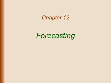 Chapter 12 Forecasting. Lecture Outline Strategic Role of Forecasting in SCM Components of Forecasting Demand Time Series Methods Forecast Accuracy Regression.
