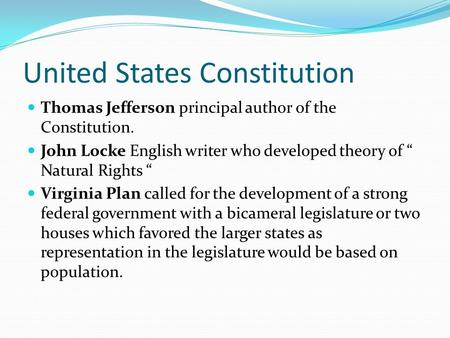 "United States Constitution Thomas Jefferson principal author of the Constitution. John Locke English writer who developed theory of "" Natural Rights """