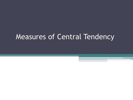 Measures of Central Tendency. Definition Measures of Central Tendency (Mean, Median, Mode)