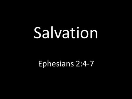 Salvation Ephesians 2:4-7. God Saves Acts 2:47; 2Timothy 1:8-10 Love John 3:16; 1John 4:16-19 Mercy Titus 3:4-6; 1Peter 1:3 Grace Acts 15:11; Ephesians.