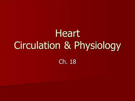 Heart Circulation & Physiology Ch. 18. Blood Pathway Pulmonary circulation – to and from lungs (right side of heart) Pulmonary circulation – to and from.