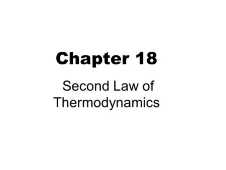 Chapter 18 Second Law of Thermodynamics. Introduction 2 First law → conservation of energy Processes that conserve energy may not occur 400K300K heat.