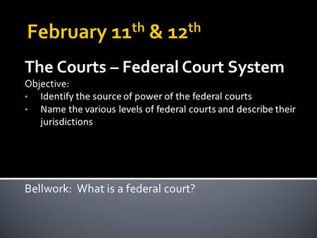 The Courts – Federal Court System Objective: Identify the source of power of the federal courts Name the various levels of federal courts and describe.