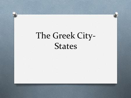 The Greek City- States. The Earliest Greeks Minoans Mycenaeans O Developed on the island of Crete. (label) O Sailors and traders. O A volcano erupted.