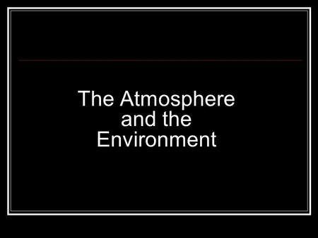 The Atmosphere and the Environment. Gasses in the Atmosphere Earth's atmosphere is made up of NITROGEN, oxygen, carbon dioxide, water vapor, and many.