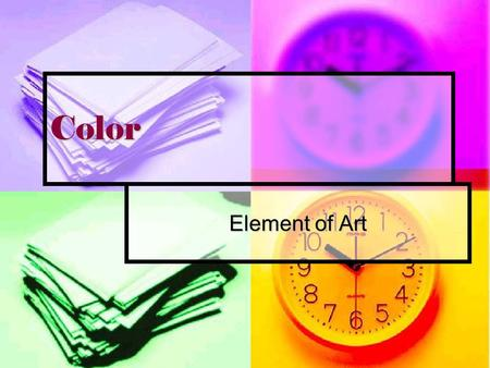 Color Element of Art. Color There must be light for us to see color.