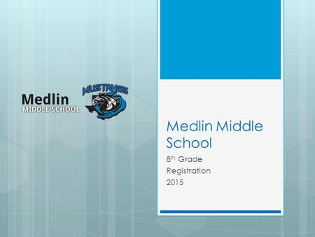 Medlin Middle School 8 th Grade Registration 2015.