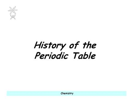 Chemistry History of the Periodic Table. ITS Chemistry During the nineteenth century, chemists began to categorize the elements according to similarities.